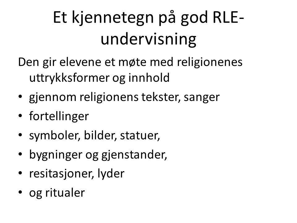 Et kjennetegn på god RLE- undervisning Den gir elevene et møte med religionenes uttrykksformer og innhold • gjennom religionens tekster, sanger • fort