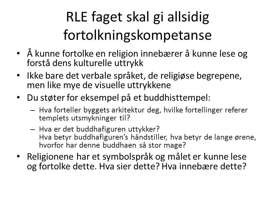 RLE faget skal gi allsidig fortolkningskompetanse • Å kunne fortolke en religion innebærer å kunne lese og forstå dens kulturelle uttrykk • Ikke bare