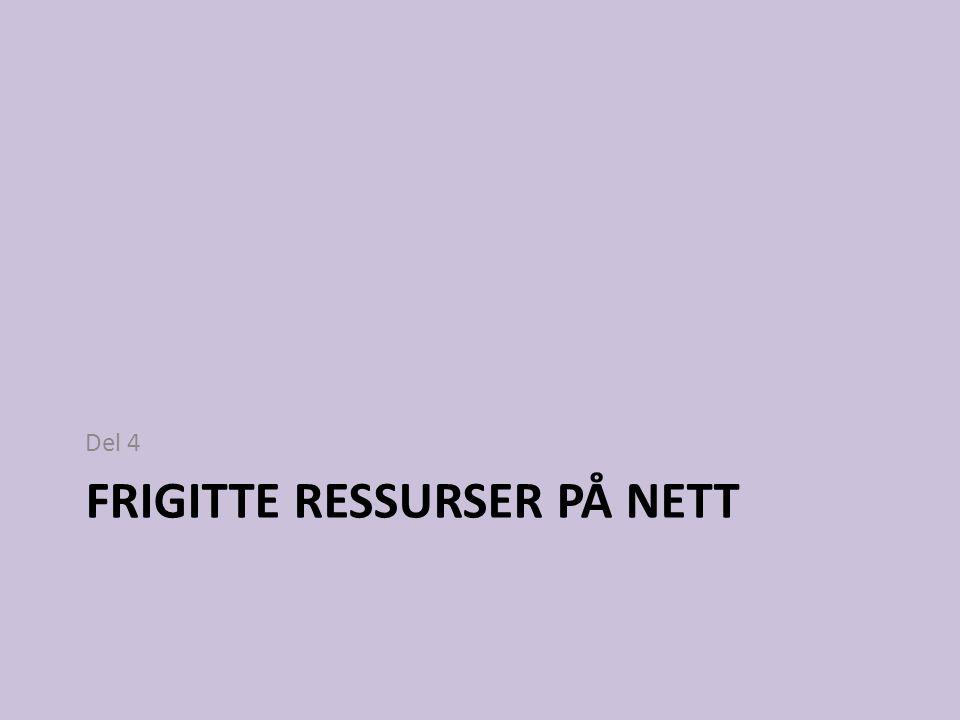FRIGITTE RESSURSER PÅ NETT Del 4