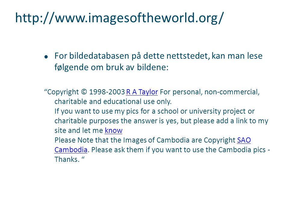 """http://www.imagesoftheworld.org/  For bildedatabasen på dette nettstedet, kan man lese følgende om bruk av bildene: """"Copyright © 1998-2003 R A Taylor"""