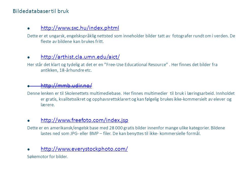 Bildedatabaser til bruk  http://www.sxc.hu/index.phtml http://www.sxc.hu/index.phtml Dette er et ungarsk, engelskspråklig nettsted som inneholder bil