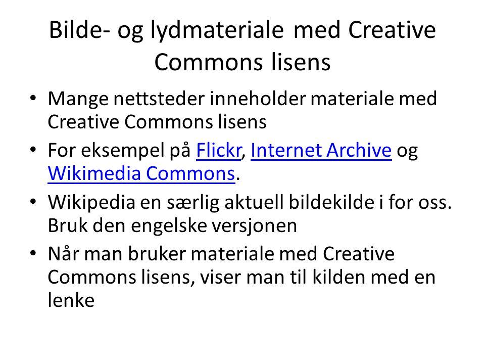 Bilde- og lydmateriale med Creative Commons lisens • Mange nettsteder inneholder materiale med Creative Commons lisens • For eksempel på Flickr, Inter