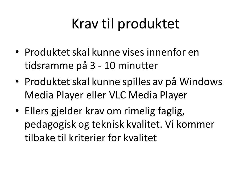 Krav til produktet • Produktet skal kunne vises innenfor en tidsramme på 3 - 10 minutter • Produktet skal kunne spilles av på Windows Media Player ell