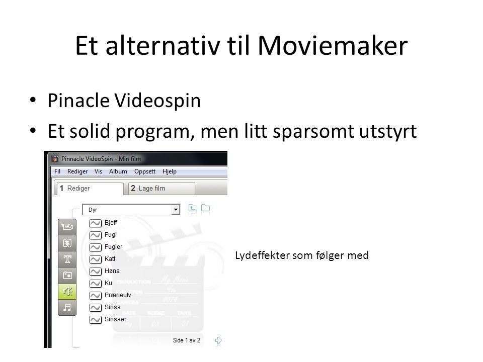Et alternativ til Moviemaker • Pinacle Videospin • Et solid program, men litt sparsomt utstyrt Lydeffekter som følger med
