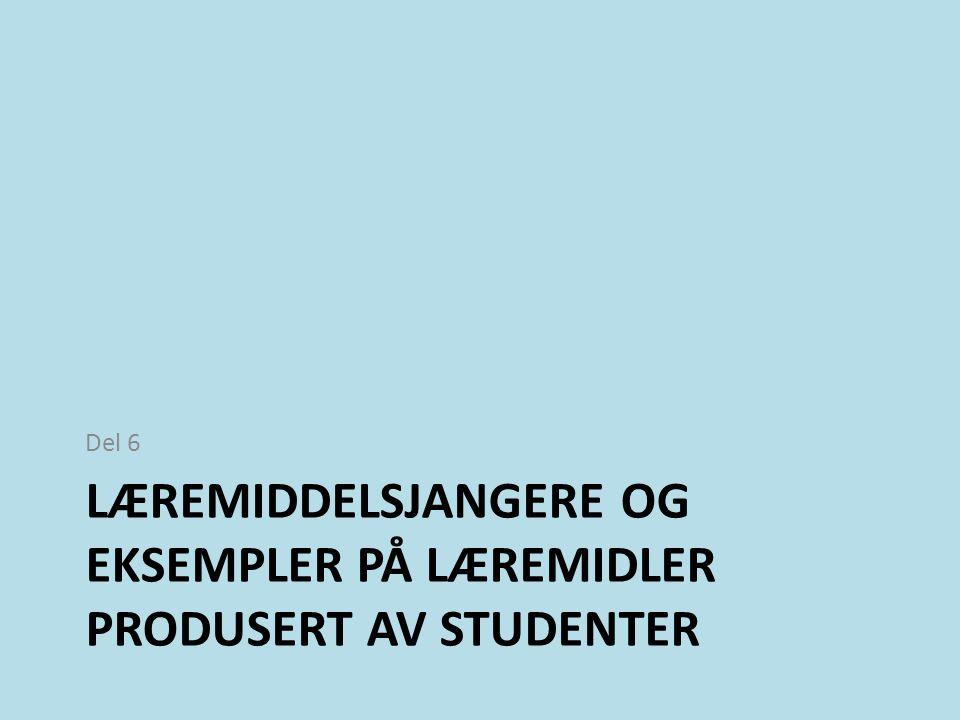 LÆREMIDDELSJANGERE OG EKSEMPLER PÅ LÆREMIDLER PRODUSERT AV STUDENTER Del 6