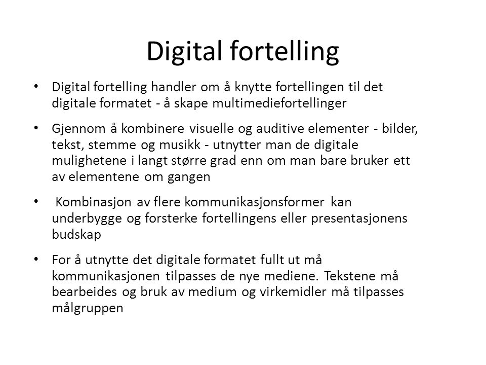 Digital fortelling • Digital fortelling handler om å knytte fortellingen til det digitale formatet - å skape multimediefortellinger • Gjennom å kombin