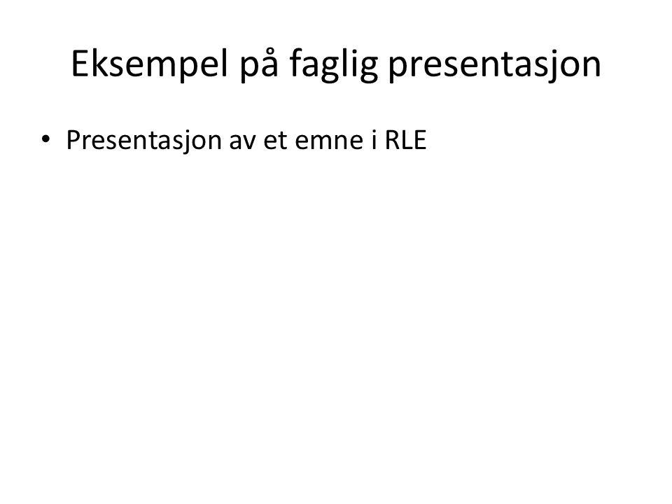 Eksempel på faglig presentasjon • Presentasjon av et emne i RLE