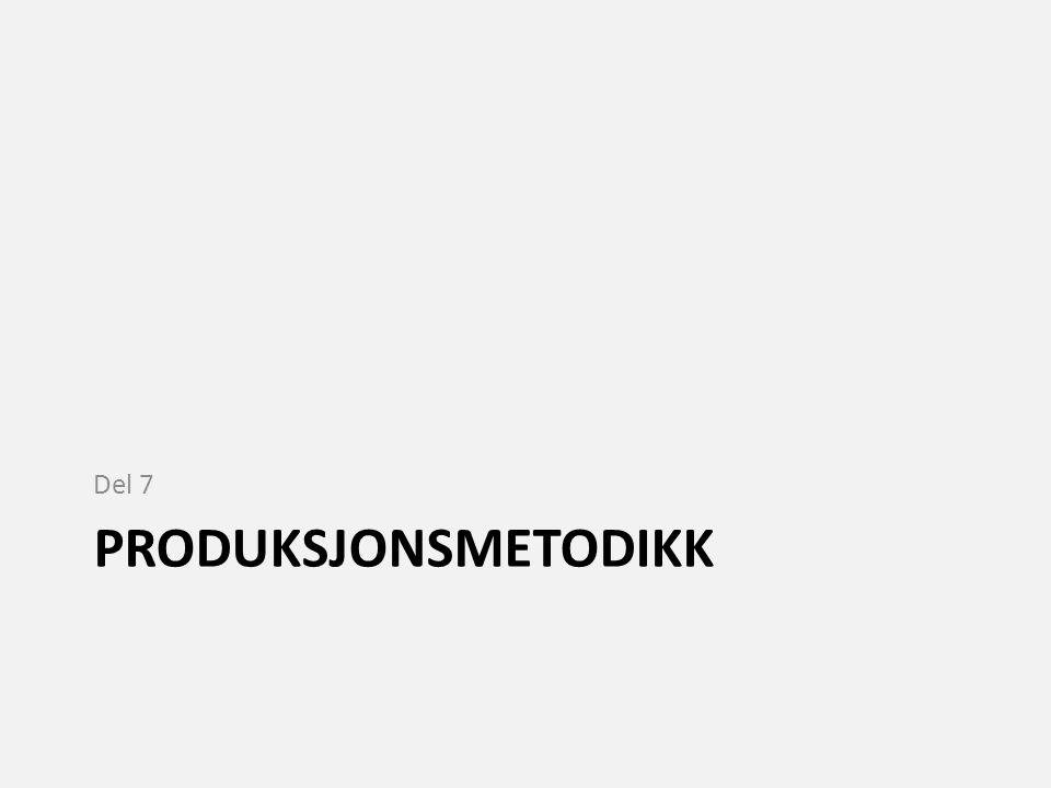 PRODUKSJONSMETODIKK Del 7