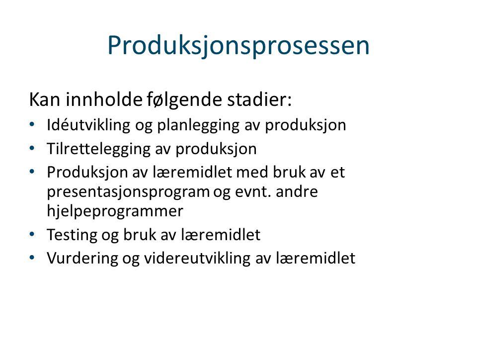 Produksjonsprosessen Kan innholde følgende stadier: • Idéutvikling og planlegging av produksjon • Tilrettelegging av produksjon • Produksjon av læremi