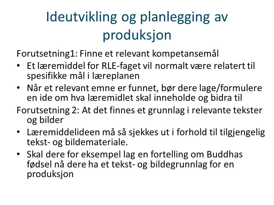 Ideutvikling og planlegging av produksjon Forutsetning1: Finne et relevant kompetansemål • Et læremiddel for RLE-faget vil normalt være relatert til s