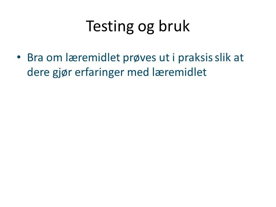 Testing og bruk • Bra om læremidlet prøves ut i praksis slik at dere gjør erfaringer med læremidlet