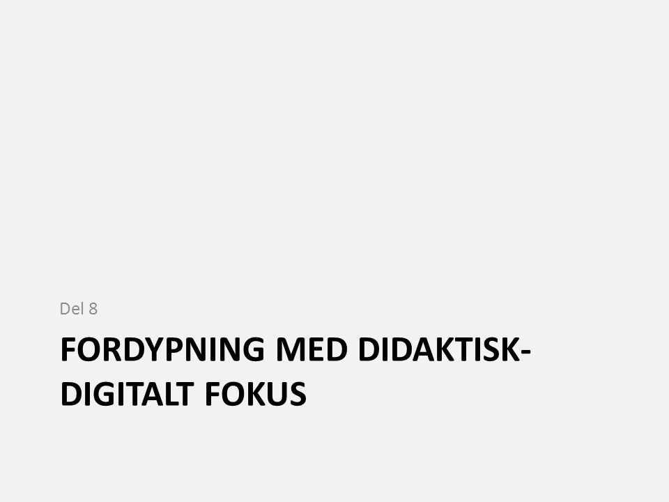 FORDYPNING MED DIDAKTISK- DIGITALT FOKUS Del 8