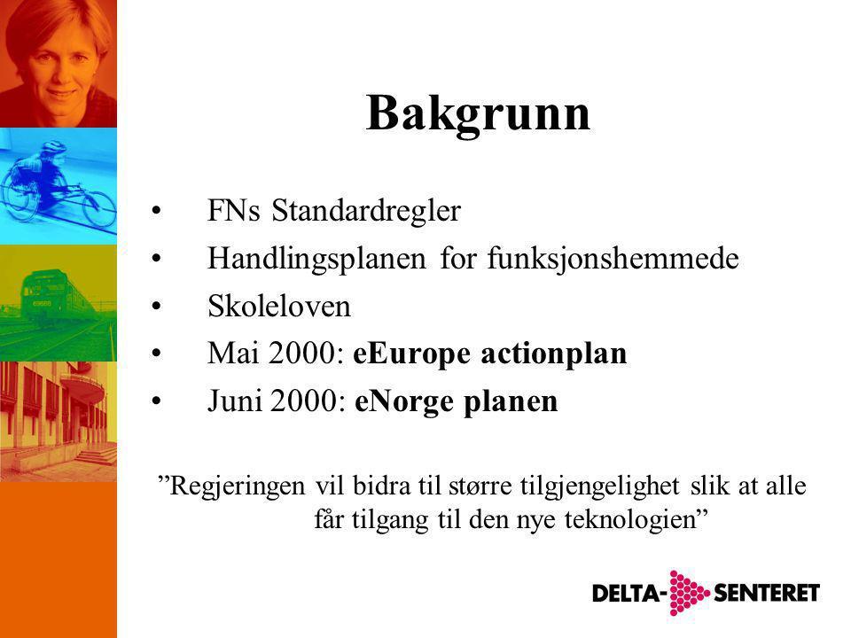 Bakgrunn •FNs Standardregler •Handlingsplanen for funksjonshemmede •Skoleloven •Mai 2000: eEurope actionplan •Juni 2000: eNorge planen Regjeringen vil bidra til større tilgjengelighet slik at alle får tilgang til den nye teknologien