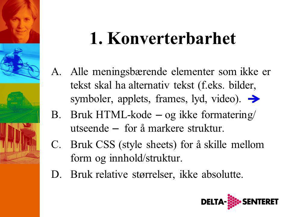 1. Konverterbarhet A.Alle meningsbærende elementer som ikke er tekst skal ha alternativ tekst (f.eks. bilder, symboler, applets, frames, lyd, video).