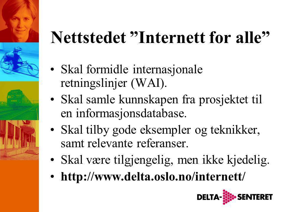 Nettstedet Internett for alle •Skal formidle internasjonale retningslinjer (WAI).