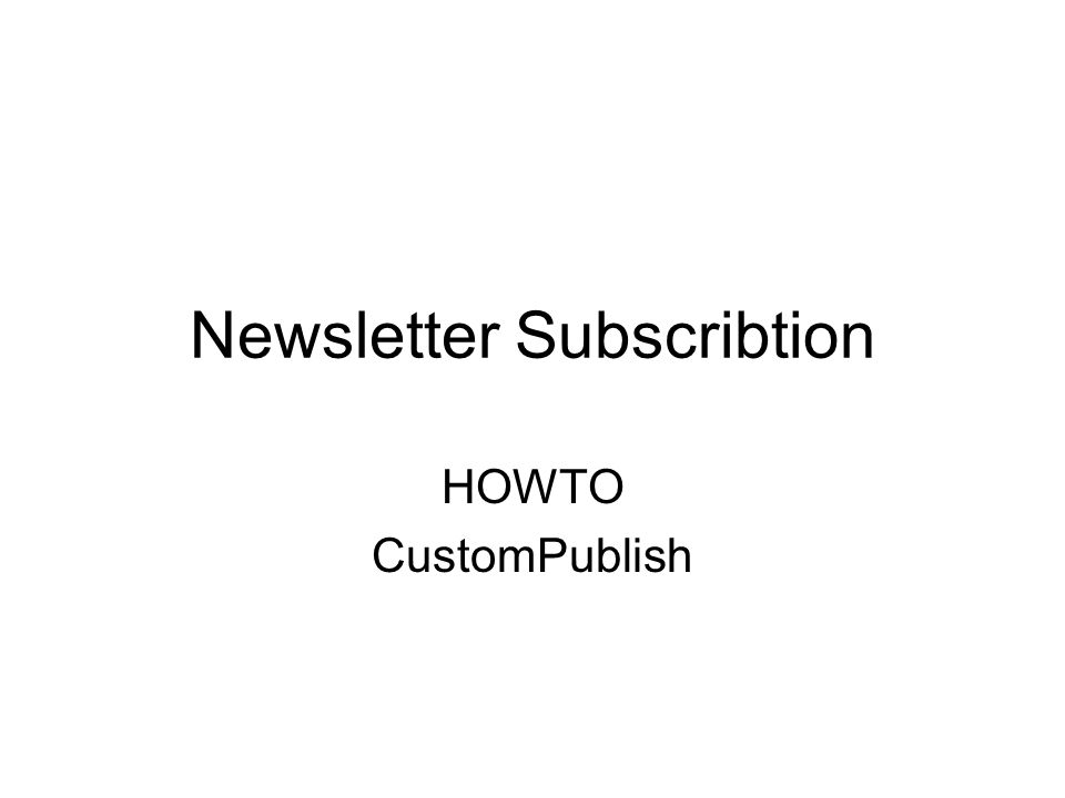 Newsletter Subscribtion HOWTO CustomPublish