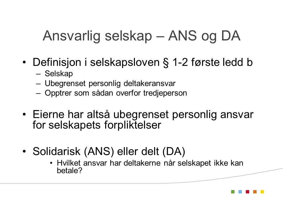 Ansvarlig selskap – ANS og DA •Definisjon i selskapsloven § 1-2 første ledd b –Selskap –Ubegrenset personlig deltakeransvar –Opptrer som sådan overfor