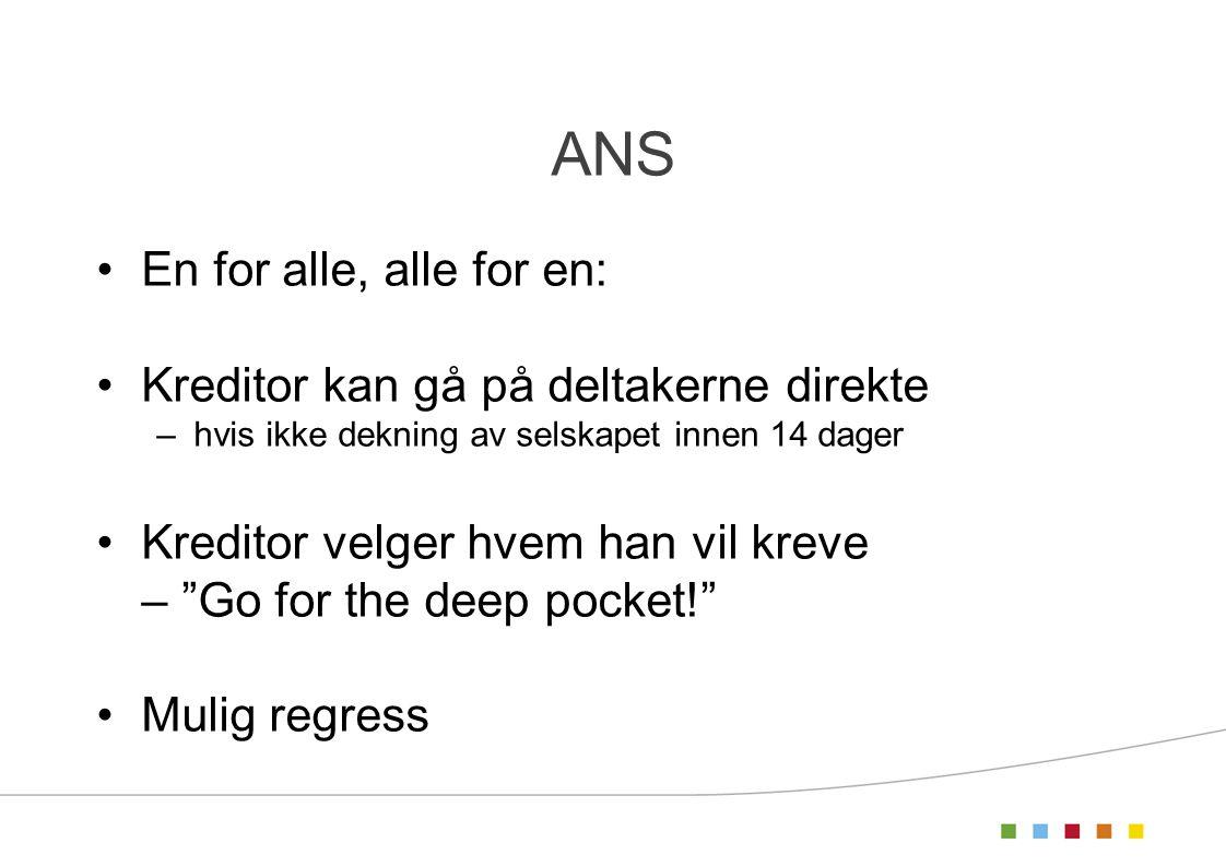 ANS •En for alle, alle for en: •Kreditor kan gå på deltakerne direkte –hvis ikke dekning av selskapet innen 14 dager •Kreditor velger hvem han vil kreve – Go for the deep pocket! •Mulig regress