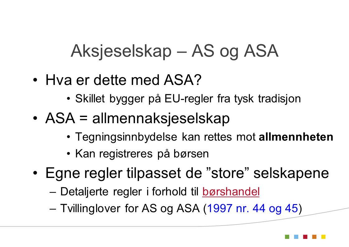 Aksjeselskap – AS og ASA •Hva er dette med ASA? •Skillet bygger på EU-regler fra tysk tradisjon •ASA = allmennaksjeselskap •Tegningsinnbydelse kan ret