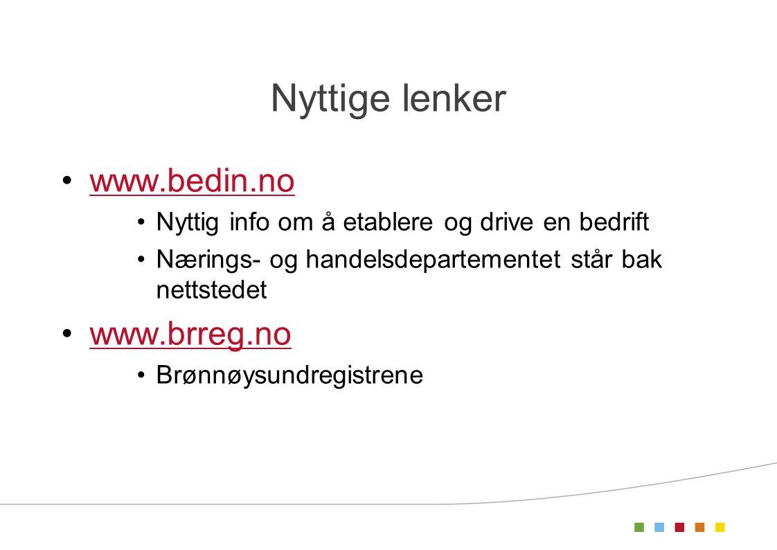 Nyttige lenker •www.bedin.nowww.bedin.no •Nyttig info om å etablere og drive en bedrift •Nærings- og handelsdepartementet står bak nettstedet •www.brreg.nowww.brreg.no •Brønnøysundregistrene