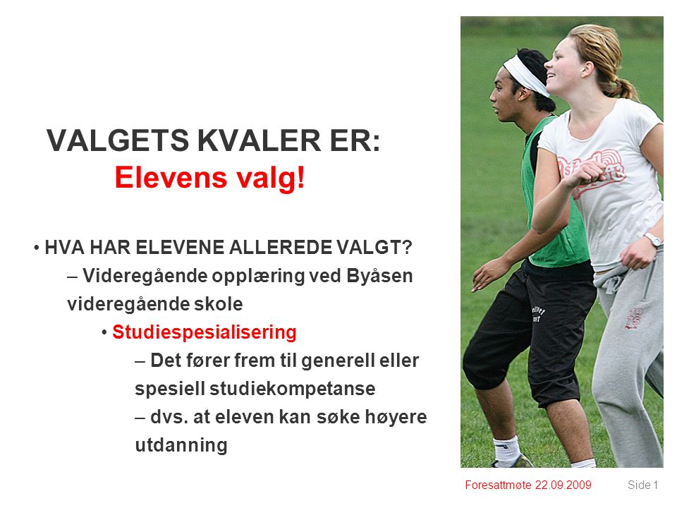 Foresattmøte 22.09.2009Side 1 VALGETS KVALER ER: Elevens valg.