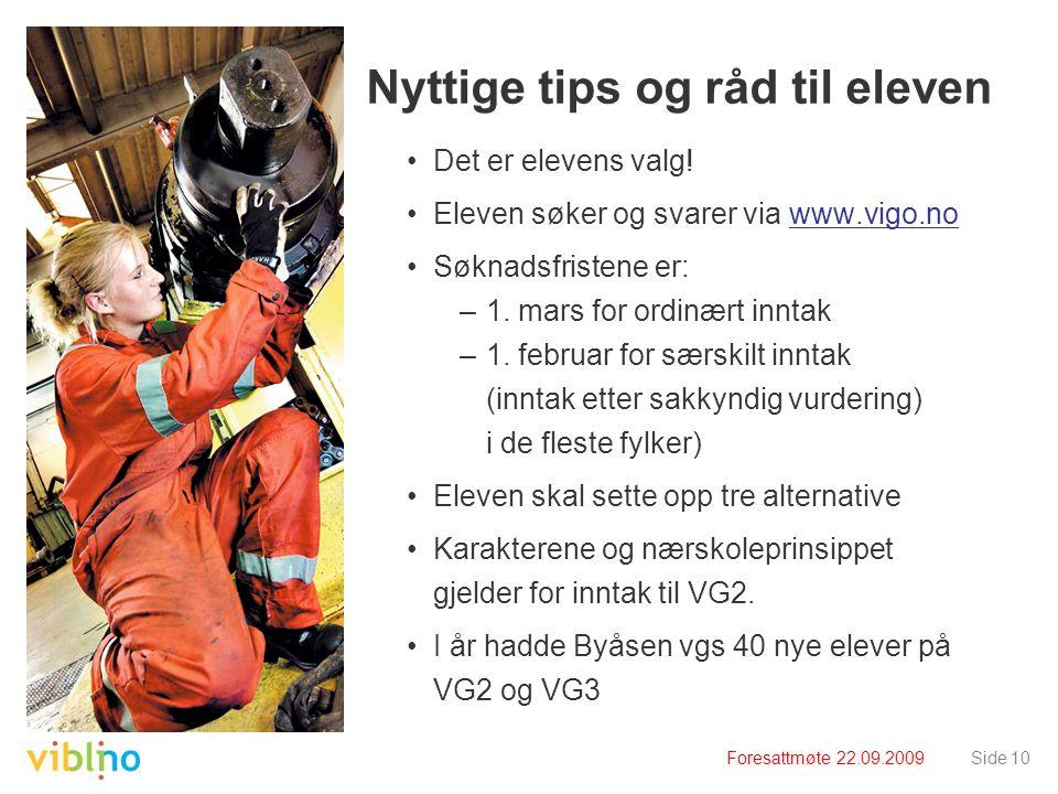 Foresattmøte 22.09.2009Side 10 Nyttige tips og råd til eleven •Det er elevens valg.