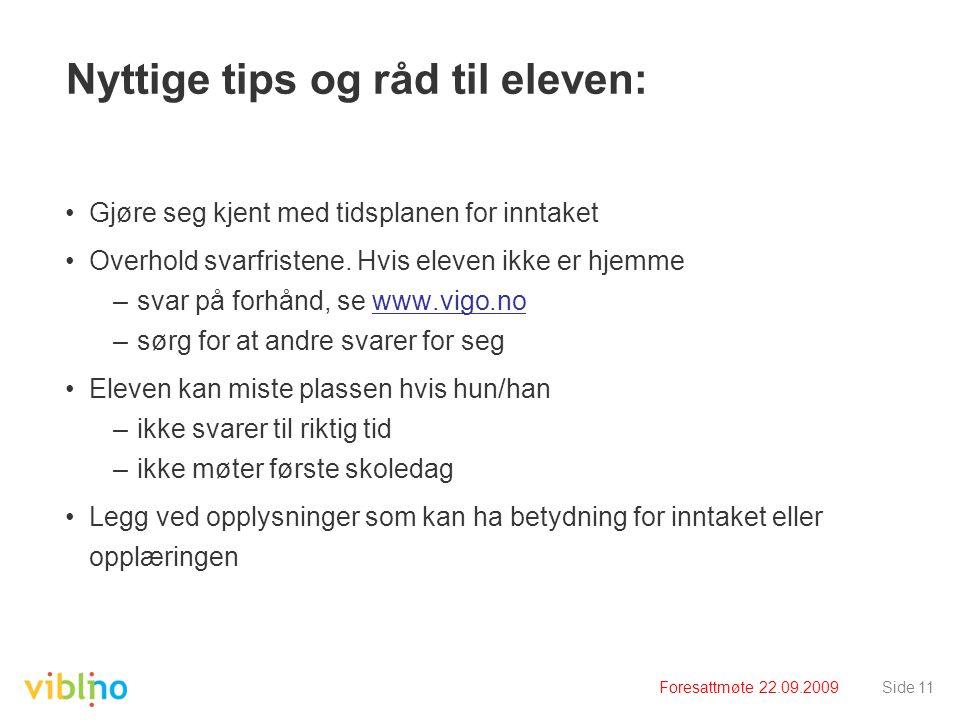 Foresattmøte 22.09.2009Side 11 Nyttige tips og råd til eleven: •Gjøre seg kjent med tidsplanen for inntaket •Overhold svarfristene.