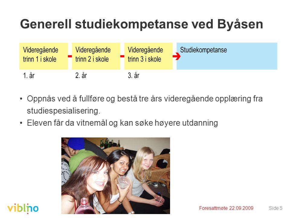 Foresattmøte 22.09.2009Side 5 Generell studiekompetanse ved Byåsen •Oppnås ved å fullføre og bestå tre års videregående opplæring fra studiespesialisering.