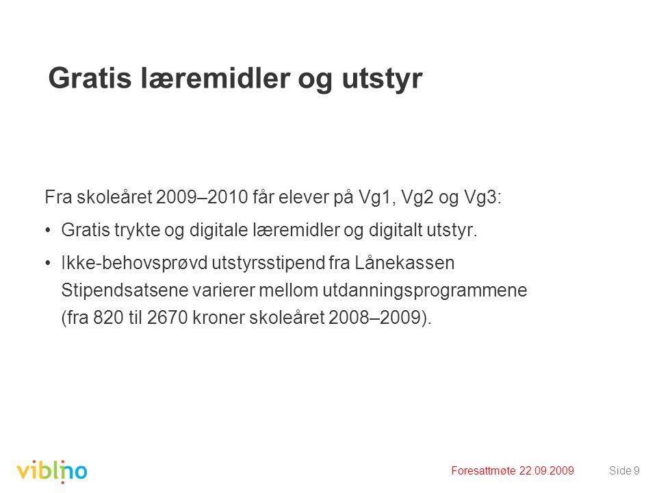 Foresattmøte 22.09.2009Side 9 Gratis læremidler og utstyr Fra skoleåret 2009–2010 får elever på Vg1, Vg2 og Vg3: •Gratis trykte og digitale læremidler og digitalt utstyr.