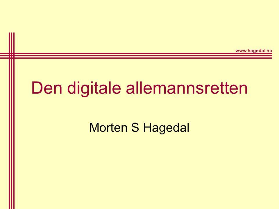 www.hagedal.no Den digitale allemannsretten Morten S Hagedal