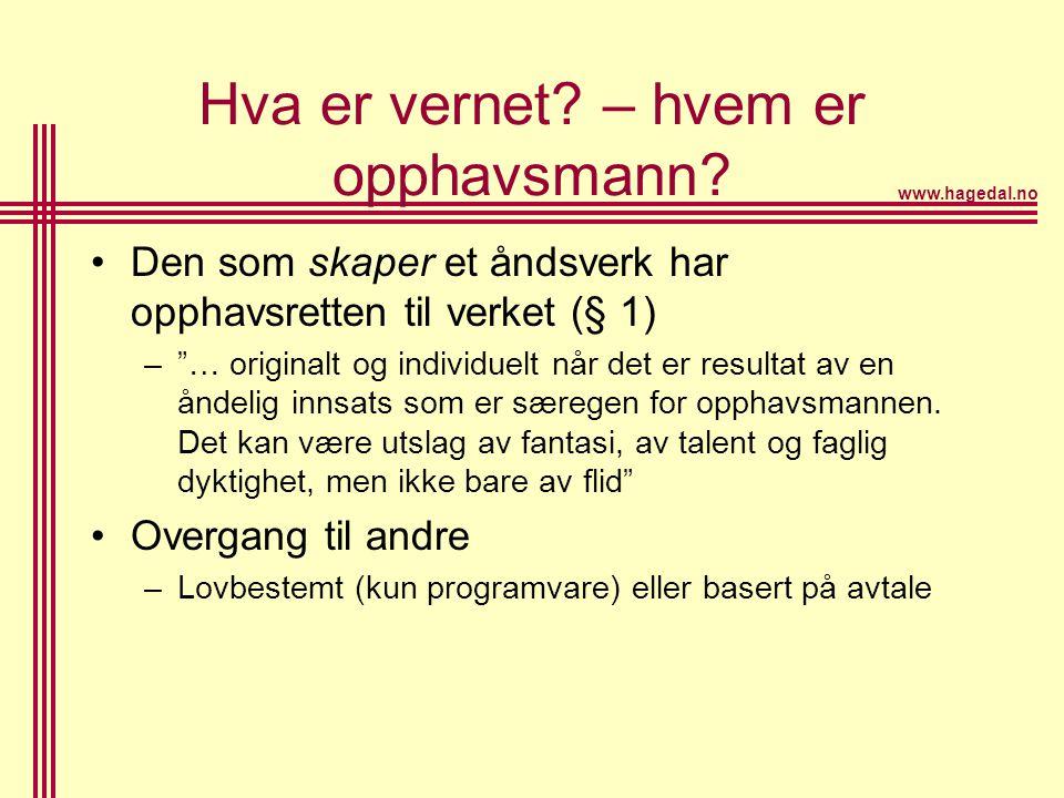 """www.hagedal.no Hva er vernet? – hvem er opphavsmann? •Den som skaper et åndsverk har opphavsretten til verket (§ 1) –""""… originalt og individuelt når d"""