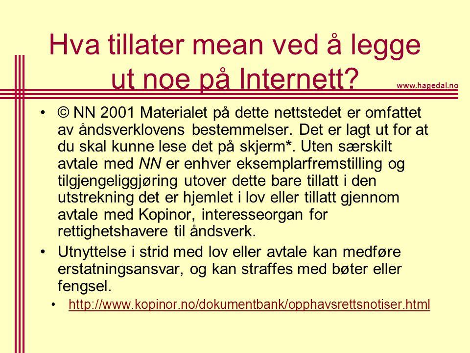 www.hagedal.no Hva tillater mean ved å legge ut noe på Internett? •© NN 2001 Materialet på dette nettstedet er omfattet av åndsverklovens bestemmelser
