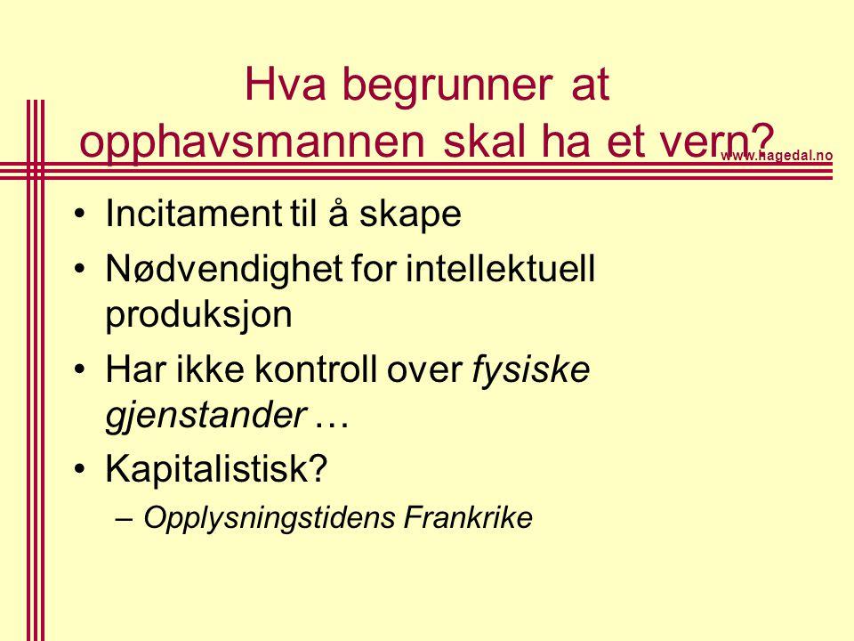 www.hagedal.no Hva begrunner at opphavsmannen skal ha et vern? •Incitament til å skape •Nødvendighet for intellektuell produksjon •Har ikke kontroll o