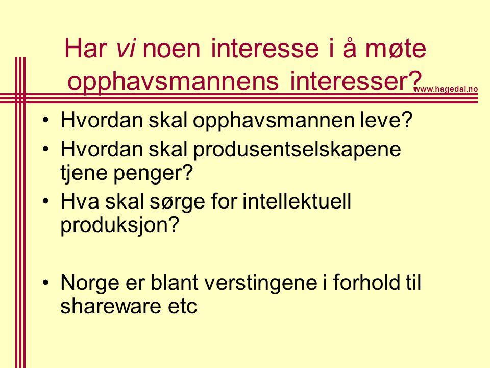 www.hagedal.no Har vi noen interesse i å møte opphavsmannens interesser? •Hvordan skal opphavsmannen leve? •Hvordan skal produsentselskapene tjene pen
