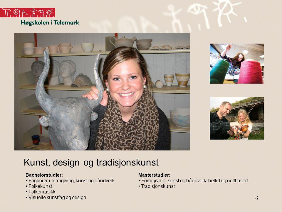 6 Kunst, design og tradisjonskunst Bachelorstudier: • Faglærer i formgiving, kunst og håndverk • Folkekunst • Folkemusikk • Visuelle kunstfag og design Masterstudier: • Formgiving, kunst og håndverk, heltid og nettbasert • Tradisjonskunst