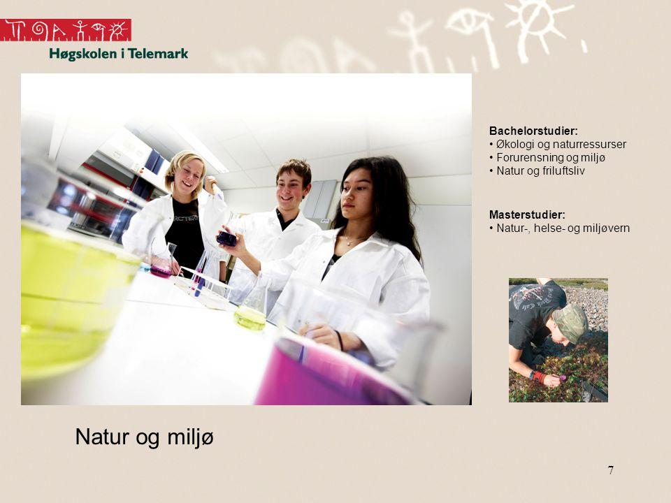 7 Natur og miljø Bachelorstudier: • Økologi og naturressurser • Forurensning og miljø • Natur og friluftsliv Masterstudier: • Natur-, helse- og miljøvern