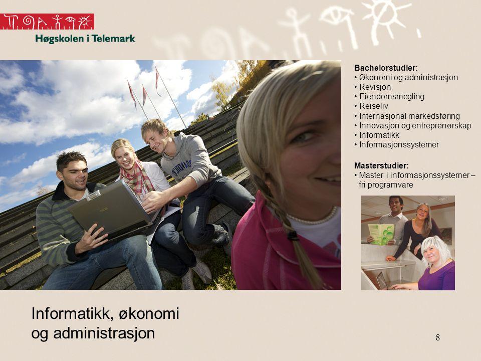 8 Informatikk, økonomi og administrasjon Bachelorstudier: • Økonomi og administrasjon • Revisjon • Eiendomsmegling • Reiseliv • Internasjonal markedsføring • Innovasjon og entreprenørskap • Informatikk • Informasjonssystemer Masterstudier: • Master i informasjonssystemer – fri programvare