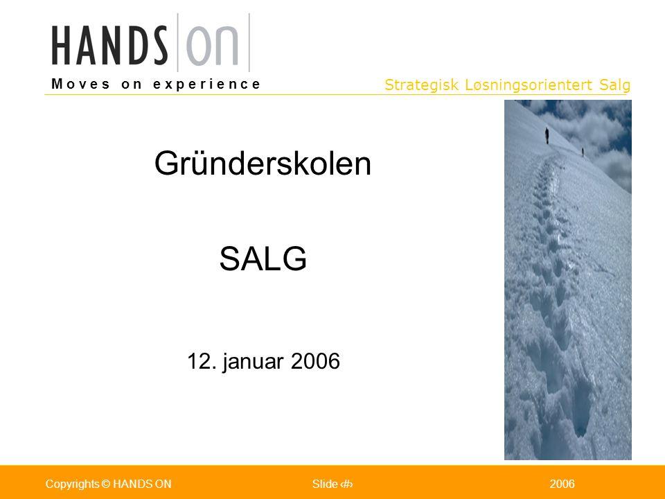 Strategisk Løsningsorientert Salg M o v e s o n e x p e r i e n c e Oslo 25.07.2001Copyrights © HANDS ONPage / Pages 12006Copyrights © HANDS ONSlide 1