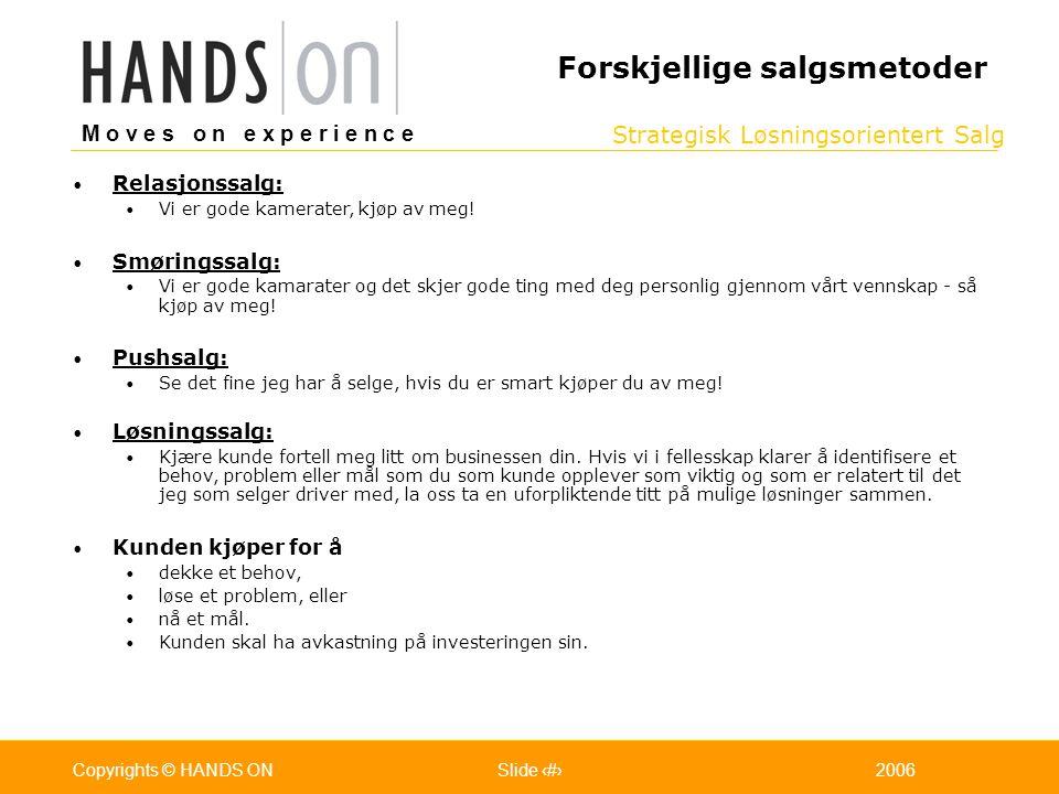 Strategisk Løsningsorientert Salg M o v e s o n e x p e r i e n c e Oslo 25.07.2001Copyrights © HANDS ONPage / Pages 102006Copyrights © HANDS ONSlide