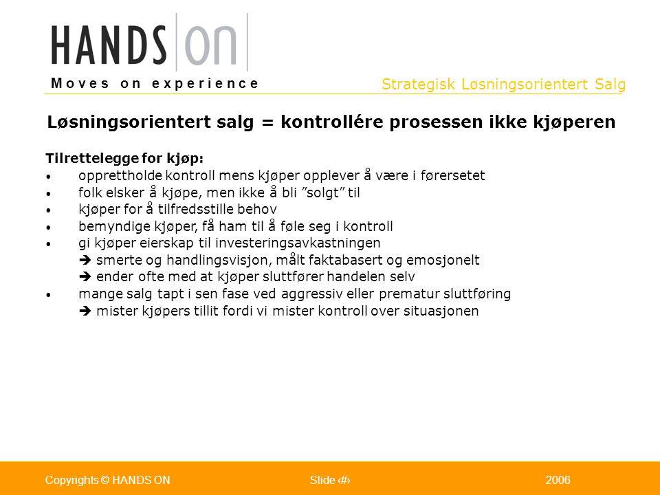 Strategisk Løsningsorientert Salg M o v e s o n e x p e r i e n c e Oslo 25.07.2001Copyrights © HANDS ONPage / Pages 112006Copyrights © HANDS ONSlide
