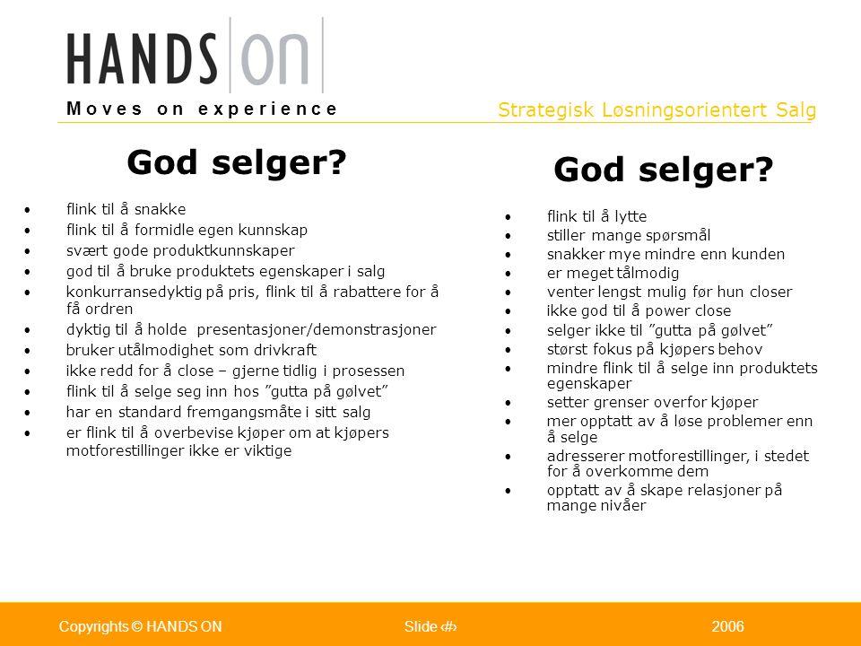 Strategisk Løsningsorientert Salg M o v e s o n e x p e r i e n c e Oslo 25.07.2001Copyrights © HANDS ONPage / Pages 132006Copyrights © HANDS ONSlide