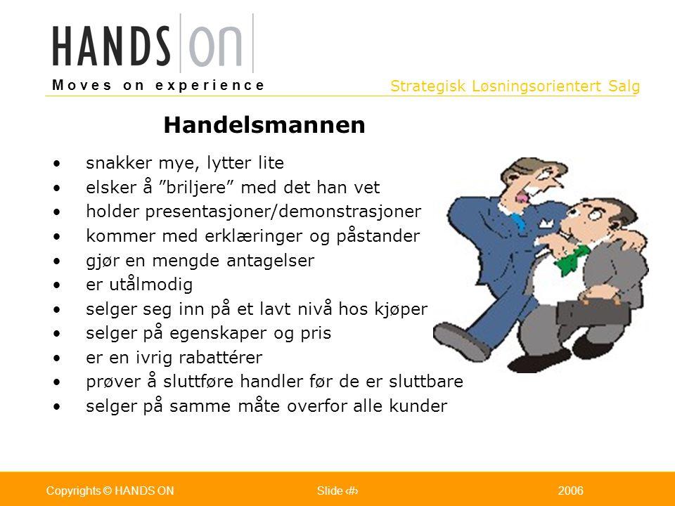 Strategisk Løsningsorientert Salg M o v e s o n e x p e r i e n c e Oslo 25.07.2001Copyrights © HANDS ONPage / Pages 142006Copyrights © HANDS ONSlide