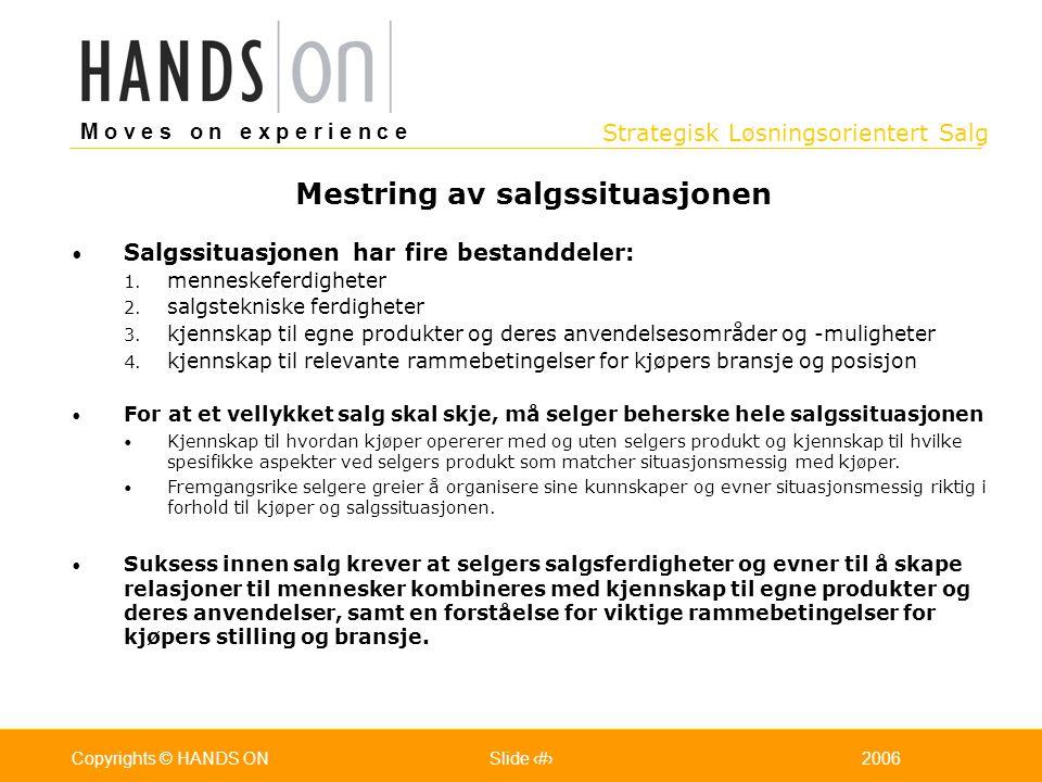 Strategisk Løsningsorientert Salg M o v e s o n e x p e r i e n c e Oslo 25.07.2001Copyrights © HANDS ONPage / Pages 162006Copyrights © HANDS ONSlide