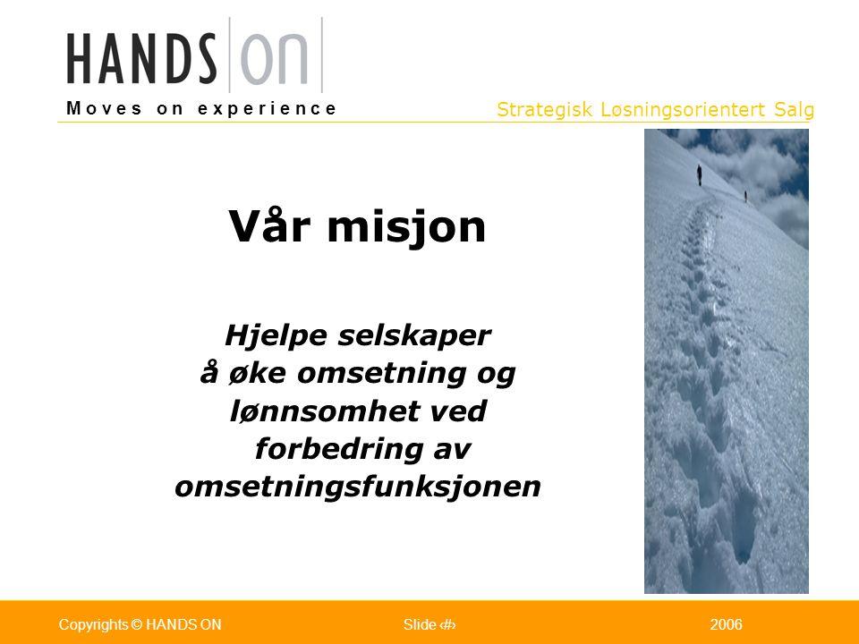 Strategisk Løsningsorientert Salg M o v e s o n e x p e r i e n c e Oslo 25.07.2001Copyrights © HANDS ONPage / Pages 22006Copyrights © HANDS ONSlide 2