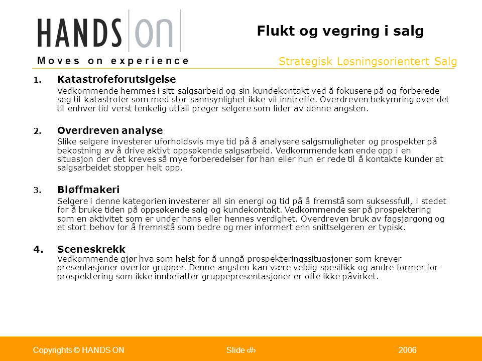 Strategisk Løsningsorientert Salg M o v e s o n e x p e r i e n c e Oslo 25.07.2001Copyrights © HANDS ONPage / Pages 232006Copyrights © HANDS ONSlide