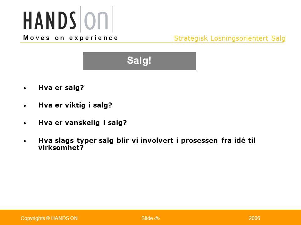 Strategisk Løsningsorientert Salg M o v e s o n e x p e r i e n c e Oslo 25.07.2001Copyrights © HANDS ONPage / Pages 32006Copyrights © HANDS ONSlide 3