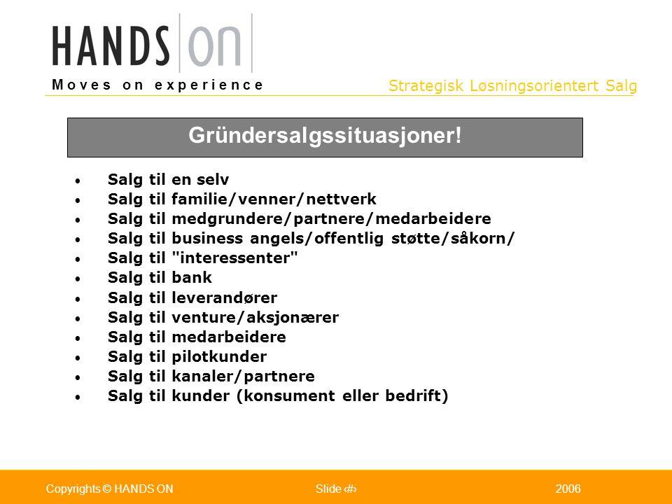 Strategisk Løsningsorientert Salg M o v e s o n e x p e r i e n c e Oslo 25.07.2001Copyrights © HANDS ONPage / Pages 42006Copyrights © HANDS ONSlide 4