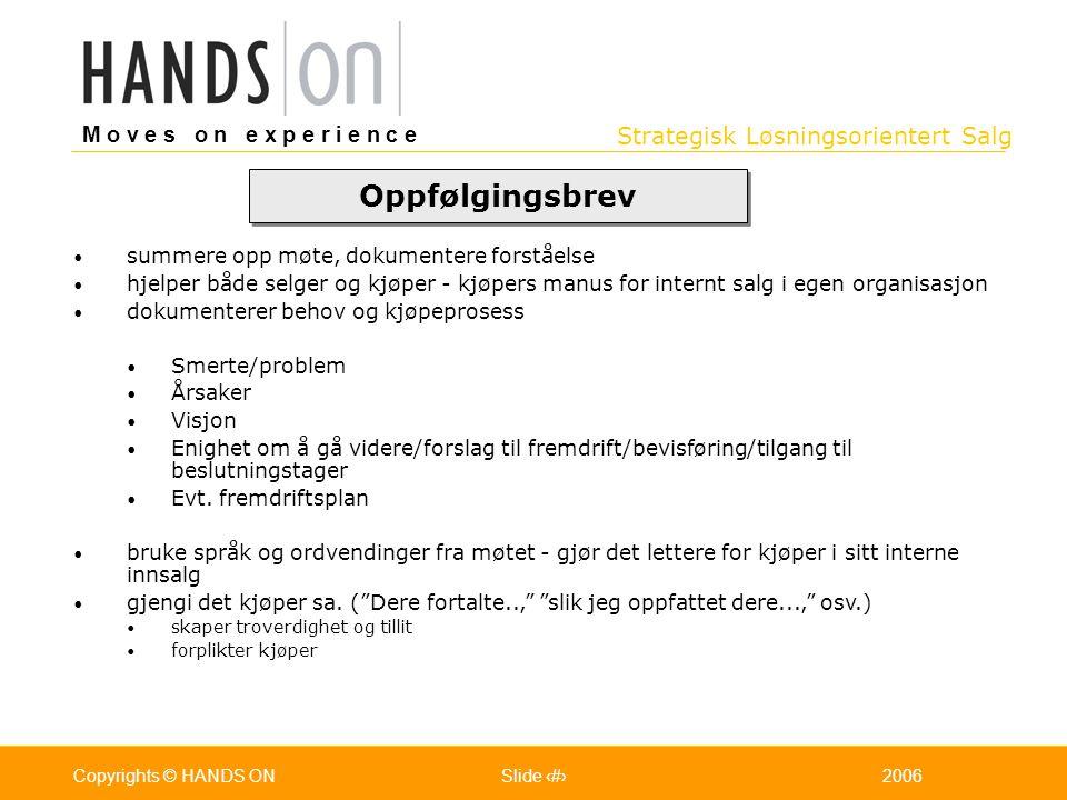 Strategisk Løsningsorientert Salg M o v e s o n e x p e r i e n c e Oslo 25.07.2001Copyrights © HANDS ONPage / Pages 452006Copyrights © HANDS ONSlide