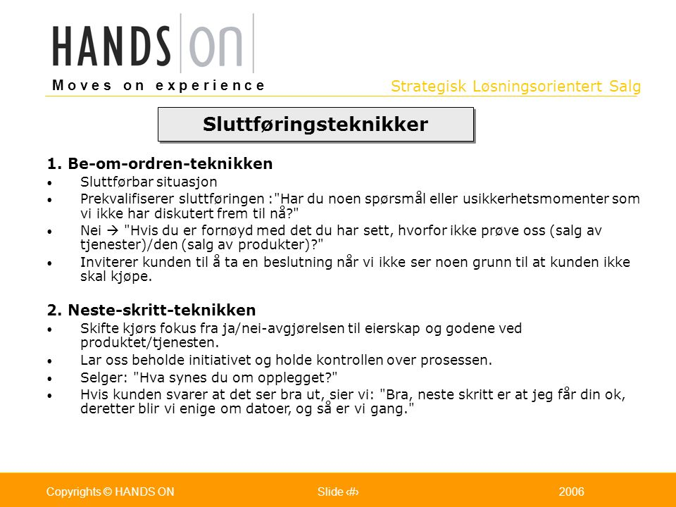 Strategisk Løsningsorientert Salg M o v e s o n e x p e r i e n c e Oslo 25.07.2001Copyrights © HANDS ONPage / Pages 462006Copyrights © HANDS ONSlide