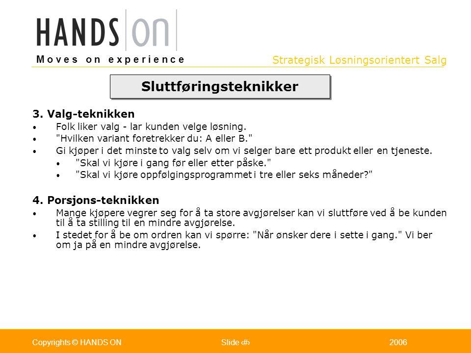 Strategisk Løsningsorientert Salg M o v e s o n e x p e r i e n c e Oslo 25.07.2001Copyrights © HANDS ONPage / Pages 472006Copyrights © HANDS ONSlide